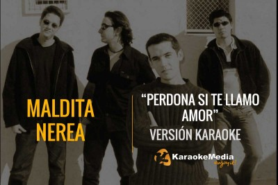 Maldita Nerea – Perdona Si Te Llamo Amor (Karaoke)