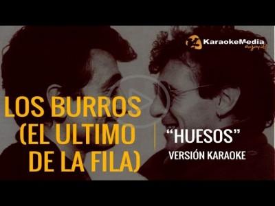 Los Burros (el Ultimo De La Fila) – Huesos (Karaoke)